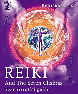 Reiki and the Seven Chakras: Your Essential Guide 9780091882907