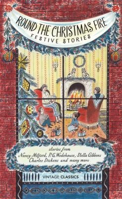 Round the Christmas Fire: Festive Stories 9780099577072