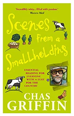 Scenes from a Smallholding: Essential Reading for Everyone with a Lust for the Country 9780091905071