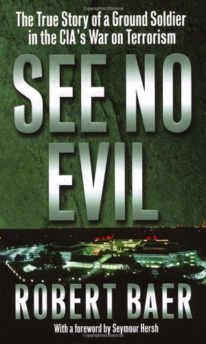 See No Evil: The True Story of a Ground Soldier in the CIA's War on Terrorism 9780099445548