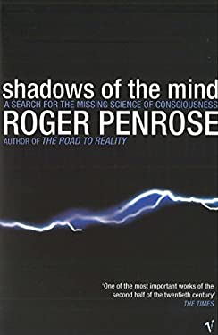 Shadows of the Mind: A Search for the Missing Science of Consciousness. Roger Penrose 9780099582113