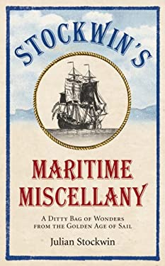 Stockwin's Maritime Miscellany: A Ditty Bag of Wonders from the Golden Age of Sail 9780091930660