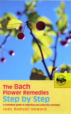 The Bach Flower Remedies Step by Step: A Complete Guide to Selecting and Using the Remedies 9780091906535