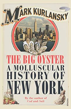 Big Oyster: A Molluscular History of New York 9780099477594