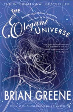 The Elegant Universe: Superstrings, Hidden Dimensions, and the Quest for the Ultimate Theory. Brian Greene