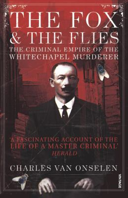 The Fox and the Flies: The Criminal Empire of the Whitechapel Murderer. Charles Van Onselen 9780099502821