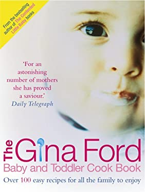 The Gina Ford Baby and Toddler Cook Book: Over 100 Easy Recipes for All the Family to Enjoy 9780091906344