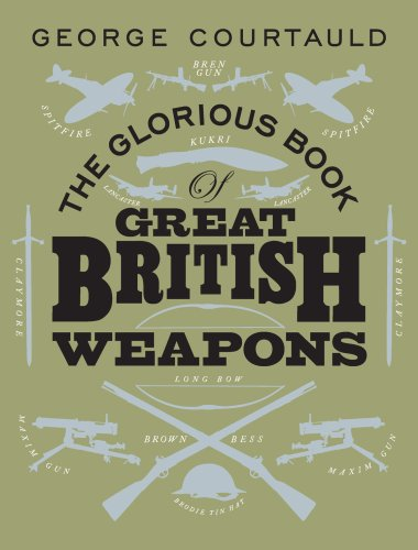 The Glorious Book of Great British Weapons 9780091909321