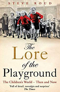 The Lore of the Playground: The Children's World - Then and Now 9780099505273