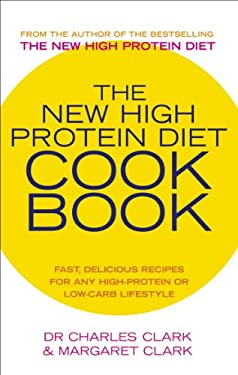 The New High Protein Diet Cookbook: Fast, Delicious Recipes for Any High-Protein or Low-Carb Lifestyle 9780091889708
