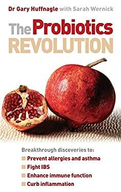 The Probiotics Revolution. Gary Huffnagle with Sarah Wernick