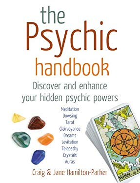 The Psychic Handbook: Discover and Enhance Your Hidden Psychic Powers 9780091790868