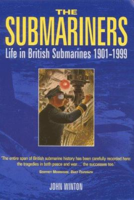 The Submariners: Life in British Submarines 1901-1999 9780094802209
