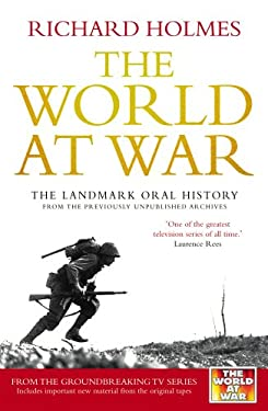 The World at War: The Landmark Oral History from the Previously Unpublished Archives 9780091917524