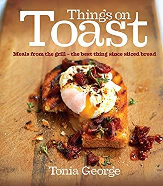 Things on Toast. Tonia George 9780091928308
