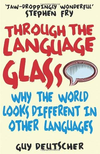 Through the Language Glass: Why the World Looks Different in Other Languages 9780099505570