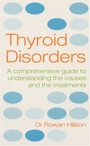 Thryoid Disorders: A Practical Guide to Understanding the Causes and Treatments 9780091884345