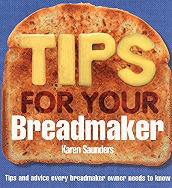 Tips for Your Breadmaker: Tips and Advice Every Breadmaker Owner Needs to Know 9780091909123