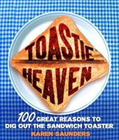 Toastie Heaven: 100 Great Reasons to Dig Out the Sandwich Toaster 309157
