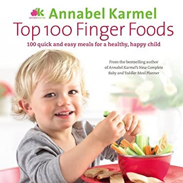 Top 100 Finger Foods: 100 Quick and Easy Meals for a Healthy, Happy Child 9780091925079