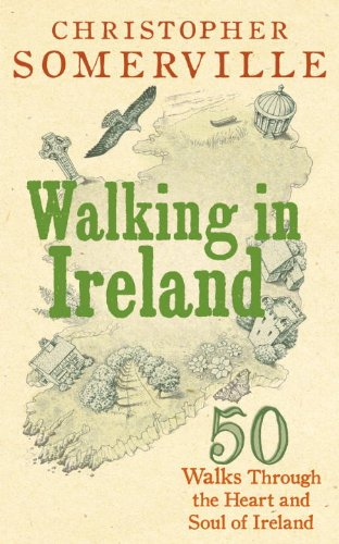 Walking in Ireland: 50 Walks Through the Heart and Soul of Ireland 9780091938376
