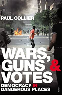 Wars, Guns and Votes: Democracy in Dangerous Places 9780099523512