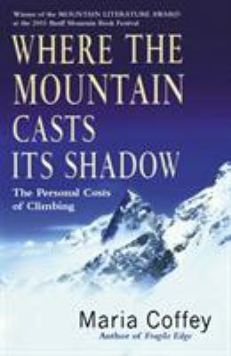 Where the Mountain Casts Its Shadow: The Personal Costs of Climbing 9780099436089