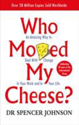 Who Moved My Cheese?: An A-Mazing Way to Deal with Change in Your Work and in Your Life 9780091816971