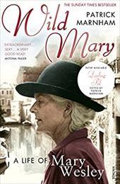 Wild Mary: A Life of Mary Wesley. Patrick Marnham