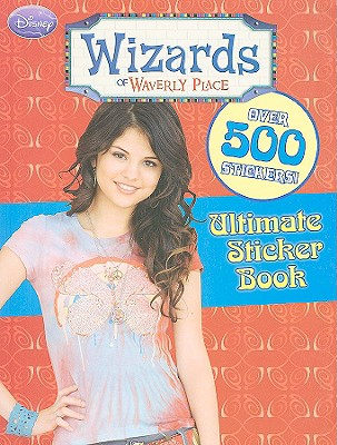 Wizards of Waverly Place Ultmate Sticker Book [With Over 500 Stickers]