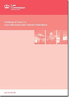 Contempt Of Court (1): Juror Misconduct And Internet Publications: Law Commission Report #340 (Treaty Series (Great Britain))