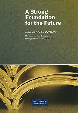 The Legal Services Ombudsman for England and Wales: A Strong Foundation for the Future: Annual Report and Accounts for the Year Ended 31 March 2010 9780102967289