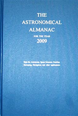 Astronomical Almanac for the Year 2009 and Its Companion, the Astronomical Almanac Online: Data for Astronomy, Space Sciences, Geodesy, Surveying, Nav 9780118873420