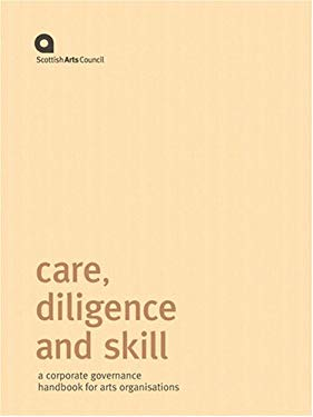 Care, Diligence and Skill: A Corporate Governance Handbook for Arts Organisations 9780114973438