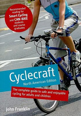 Cyclecraft: North American Edition: The Complete Guide to Safe and Enjoyable Cycling for Adults and Children 9780117064768