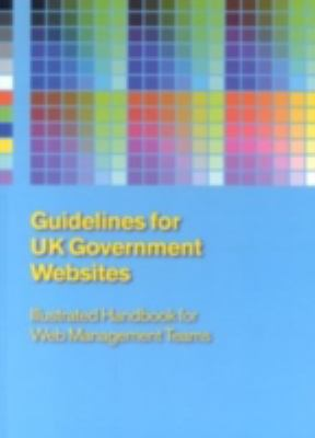 Guidelines for UK Government Websites: Illustrated Handbook for Web Management Teams 9780114301798