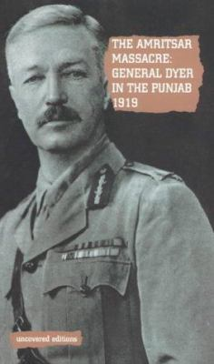 The Amritsar Massacre, 1919: General Dyer in the Punjab 9780117024120