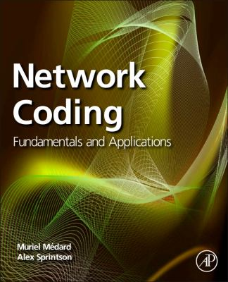 Network Coding: Fundamentals and Applications 9780123809186