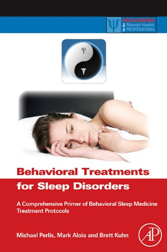 Behavioral Treatments for Sleep Disorders: A Comprehensive Primer of Behavioral Sleep Medicine Interventions 9780123815224