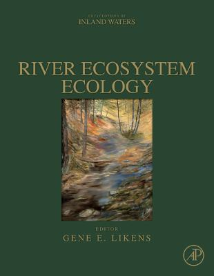 River Ecosystem Ecology: A Global Perspective: A Derivative of Encyclopedia of Inland Waters 9780123819987
