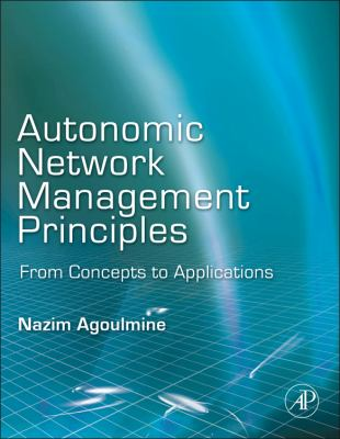 Autonomic Network Management Principles: From Concepts to Applications 9780123821904