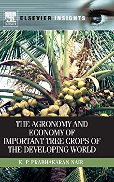 The Agronomy and Economy of Important Tree Crops of the Developing World 9780123846778