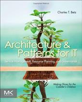 Architecture & Patterns for IT: Service Management, Resource Planning, and Governance: Making Shoes for the Cobbler's Children