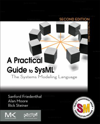 A Practical Guide to SysML: The Systems Modeling Language 9780123852069