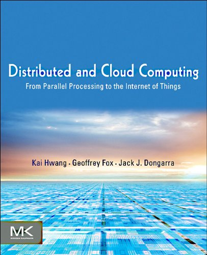 Distributed and Cloud Computing: From Parallel Processing to the Internet of Things 9780123858801