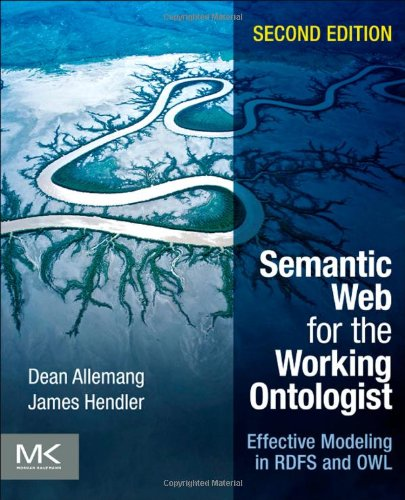 Semantic Web for the Working Ontologist: Effective Modeling in RDFS and OWL 9780123859655