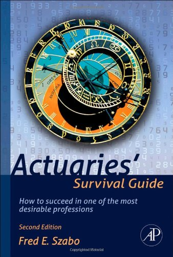 Actuaries' Survival Guide: How to Succeed in One of the Most Desirable Professions - 2nd Edition