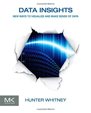 Data Insights: New Ways to Visualize and Make Sense of Data 9780123877932