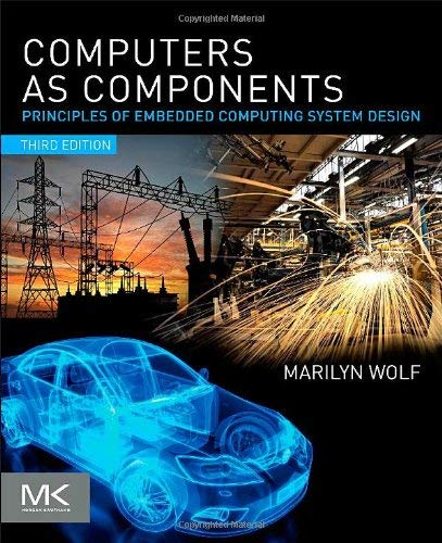 Computers as Components: Principles of Embedded Computing System Design 9780123884367