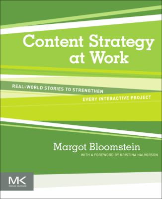 Content Strategy at Work: Real-World Stories to Strengthen Every Interactive Project 9780123919229